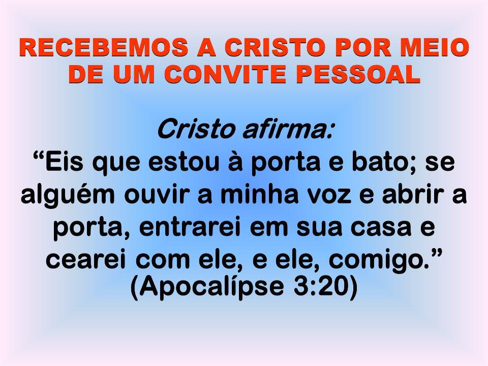 """RECEBEMOS A CRISTO POR MEIO DE UM CONVITE PESSOAL Cristo afirma: """"Eis que estou à porta e bato; se alguém ouvir a minha voz e abrir a porta, entrarei"""