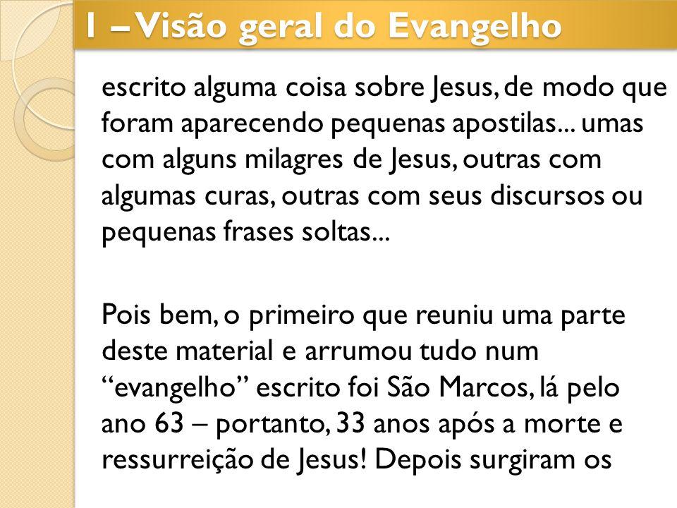 1 – Visão geral do Evangelho escrito alguma coisa sobre Jesus, de modo que foram aparecendo pequenas apostilas... umas com alguns milagres de Jesus, o