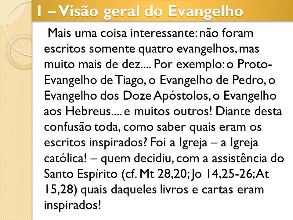 1 – Visão geral do Evangelho Mais uma coisa interessante: não foram escritos somente quatro evangelhos, mas muito mais de dez.... Por exemplo: o Proto