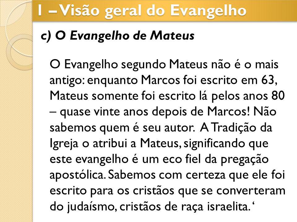 c) O Evangelho de Mateus O Evangelho segundo Mateus não é o mais antigo: enquanto Marcos foi escrito em 63, Mateus somente foi escrito lá pelos anos 8