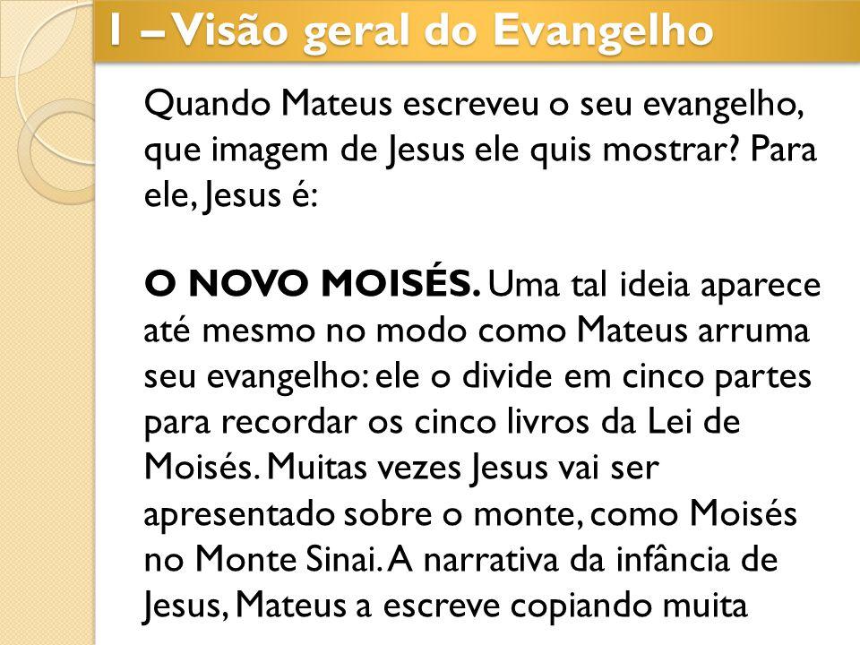 Quando Mateus escreveu o seu evangelho, que imagem de Jesus ele quis mostrar? Para ele, Jesus é: O NOVO MOISÉS. Uma tal ideia aparece até mesmo no mod