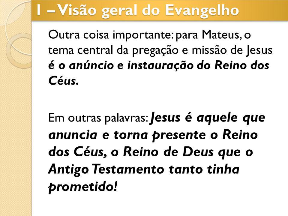 Outra coisa importante: para Mateus, o tema central da pregação e missão de Jesus é o anúncio e instauração do Reino dos Céus. Em outras palavras: Jes