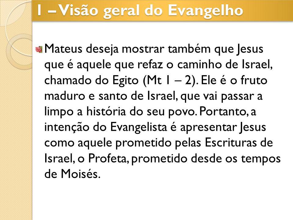 Mateus deseja mostrar também que Jesus que é aquele que refaz o caminho de Israel, chamado do Egito (Mt 1 – 2). Ele é o fruto maduro e santo de Israel