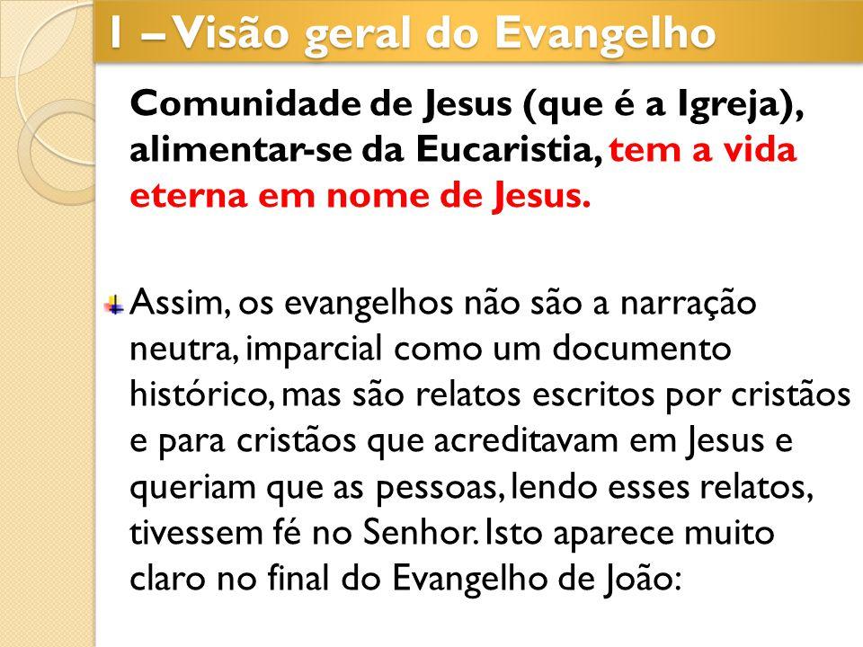 1 – Visão geral do Evangelho Comunidade de Jesus (que é a Igreja), alimentar-se da Eucaristia, tem a vida eterna em nome de Jesus. Assim, os evangelho
