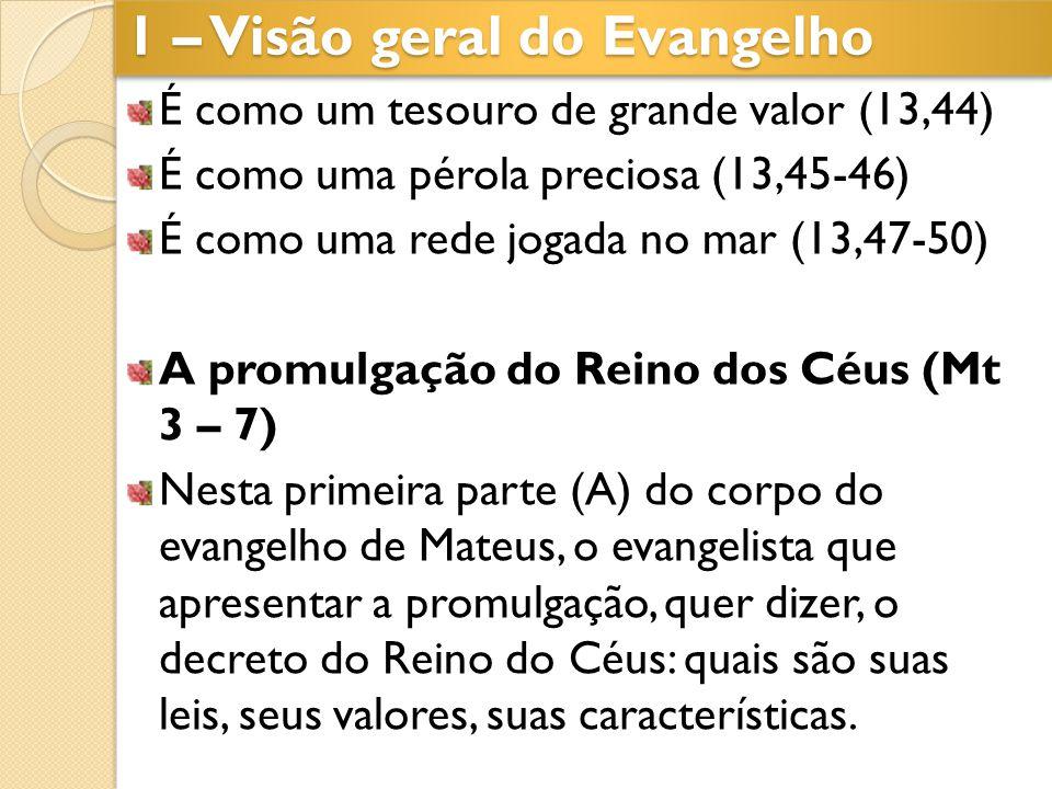 É como um tesouro de grande valor (13,44) É como uma pérola preciosa (13,45-46) É como uma rede jogada no mar (13,47-50) A promulgação do Reino dos Cé