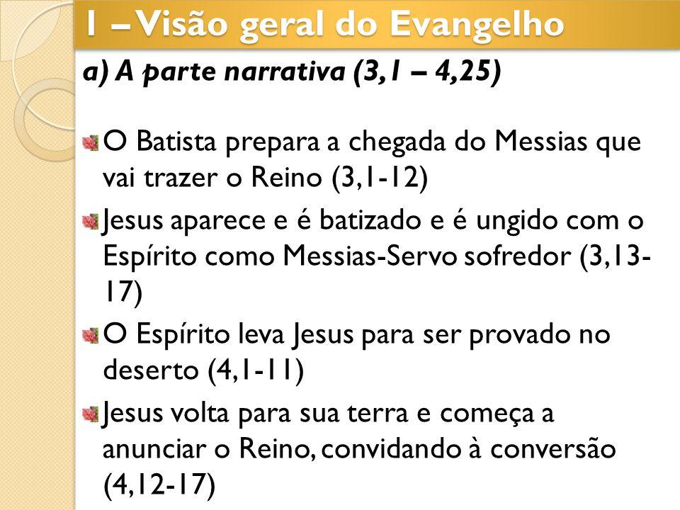 a) A parte narrativa (3,1 – 4,25) O Batista prepara a chegada do Messias que vai trazer o Reino (3,1-12) Jesus aparece e é batizado e é ungido com o E