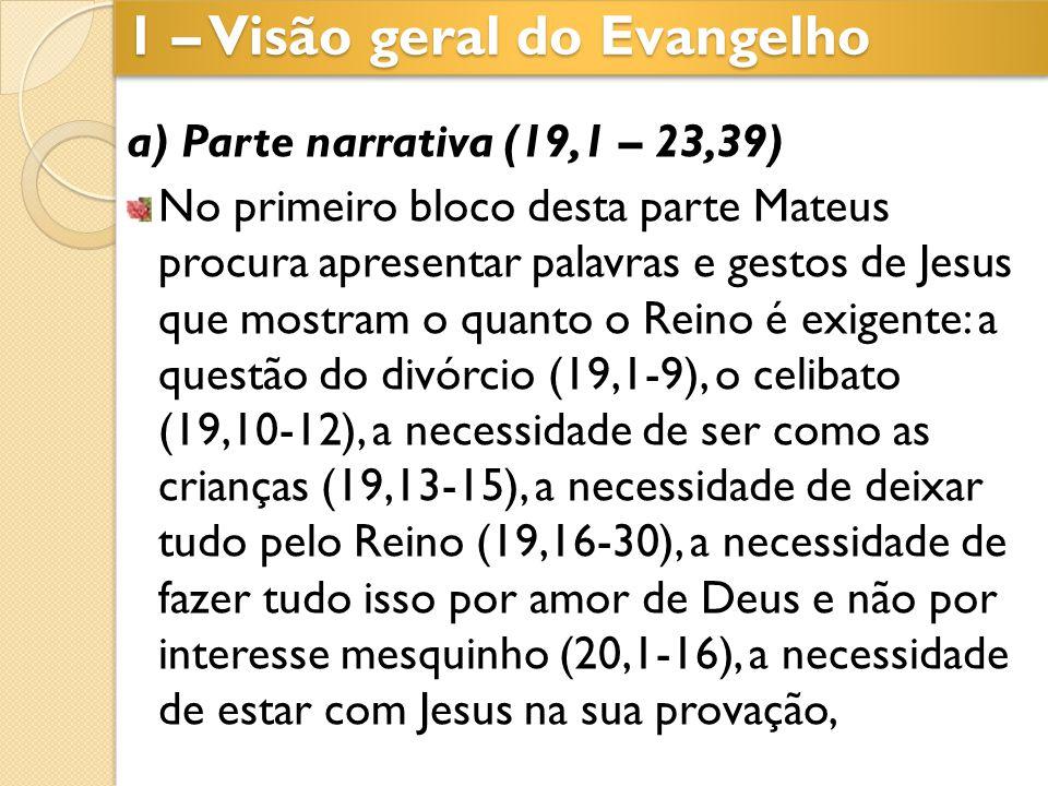 a) Parte narrativa (19,1 – 23,39) No primeiro bloco desta parte Mateus procura apresentar palavras e gestos de Jesus que mostram o quanto o Reino é ex
