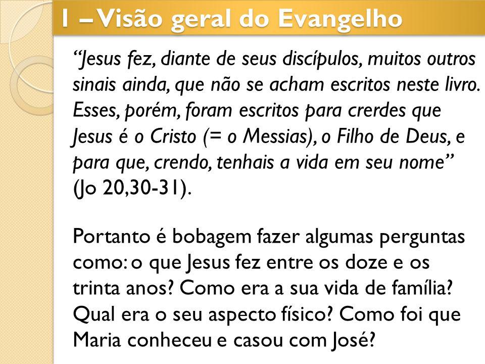 """1 – Visão geral do Evangelho """"Jesus fez, diante de seus discípulos, muitos outros sinais ainda, que não se acham escritos neste livro. Esses, porém, f"""