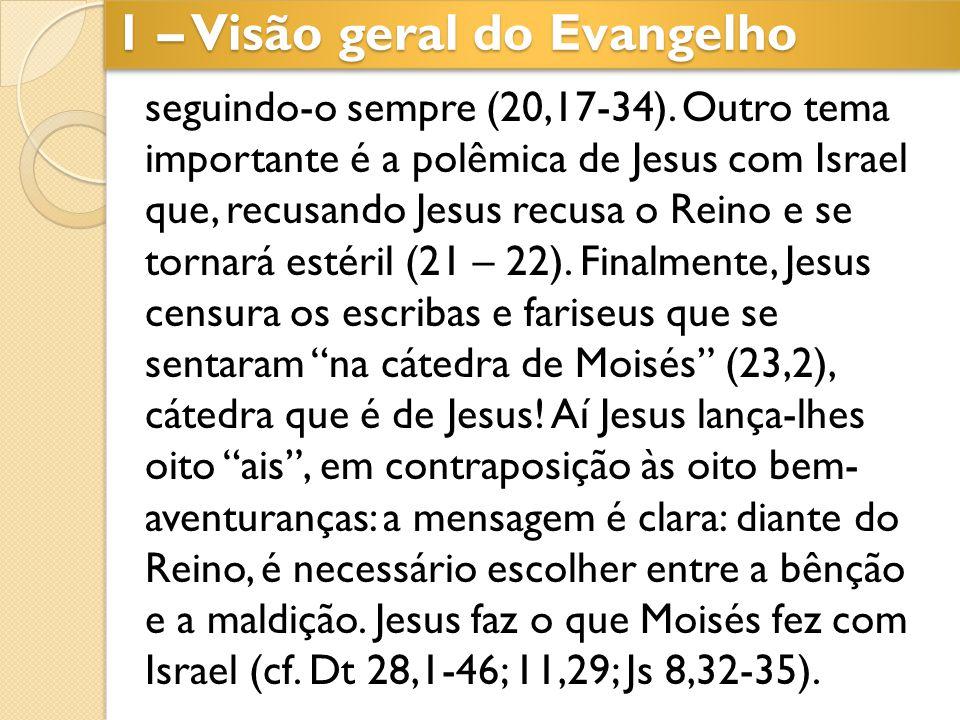 seguindo-o sempre (20,17-34). Outro tema importante é a polêmica de Jesus com Israel que, recusando Jesus recusa o Reino e se tornará estéril (21 – 22