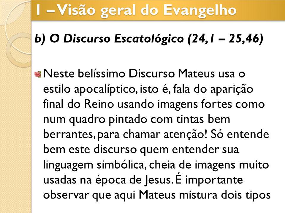 b) O Discurso Escatológico (24,1 – 25,46) Neste belíssimo Discurso Mateus usa o estilo apocalíptico, isto é, fala do aparição final do Reino usando im