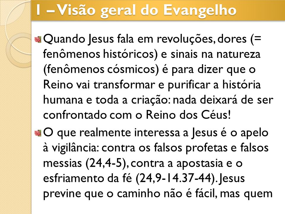 Quando Jesus fala em revoluções, dores (= fenômenos históricos) e sinais na natureza (fenômenos cósmicos) é para dizer que o Reino vai transformar e p