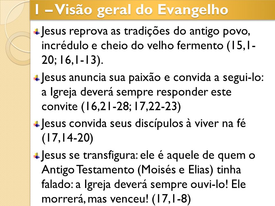 Jesus reprova as tradições do antigo povo, incrédulo e cheio do velho fermento (15,1- 20; 16,1-13). Jesus anuncia sua paixão e convida a segui-lo: a I