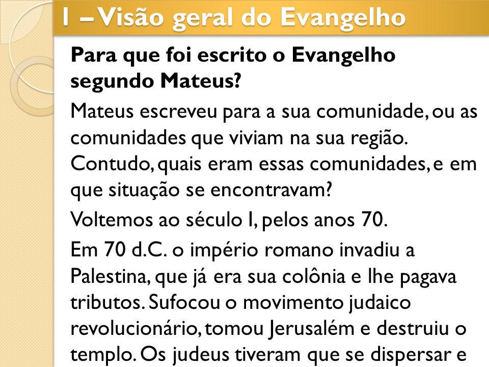 Para que foi escrito o Evangelho segundo Mateus? Mateus escreveu para a sua comunidade, ou as comunidades que viviam na sua região. Contudo, quais era