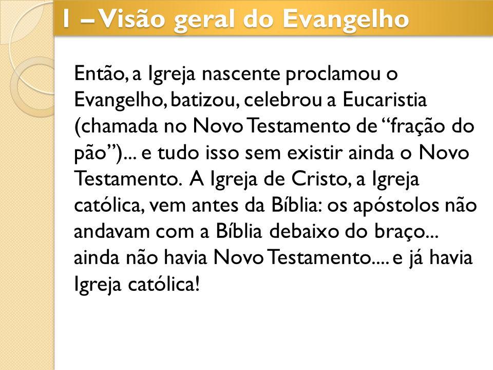 """1 – Visão geral do Evangelho Então, a Igreja nascente proclamou o Evangelho, batizou, celebrou a Eucaristia (chamada no Novo Testamento de """"fração do"""