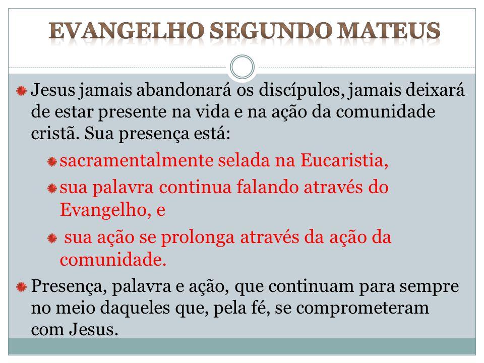 Jesus jamais abandonará os discípulos, jamais deixará de estar presente na vida e na ação da comunidade cristã. Sua presença está: sacramentalmente se