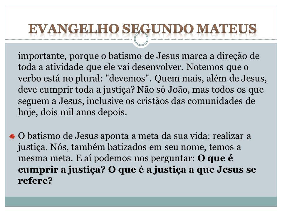importante, porque o batismo de Jesus marca a direção de toda a atividade que ele vai desenvolver. Notemos que o verbo está no plural: