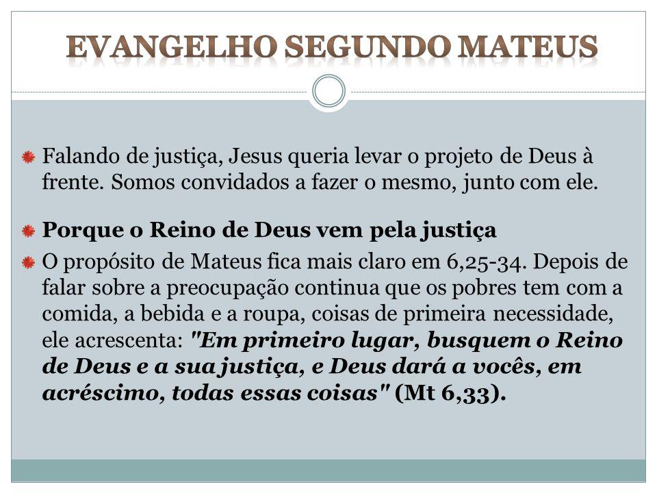 Falando de justiça, Jesus queria levar o projeto de Deus à frente. Somos convidados a fazer o mesmo, junto com ele. Porque o Reino de Deus vem pela ju