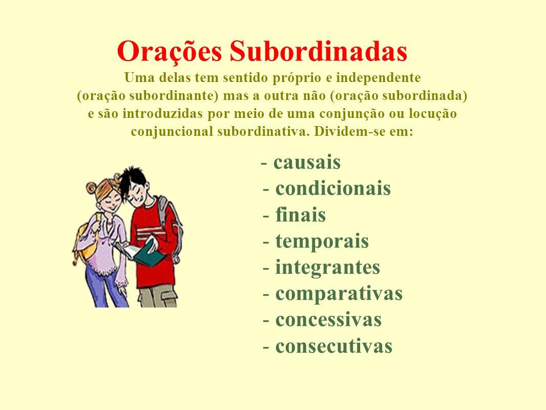 Orações Subordinadas Uma delas tem sentido próprio e independente (oração subordinante) mas a outra não (oração subordinada) e são introduzidas por me