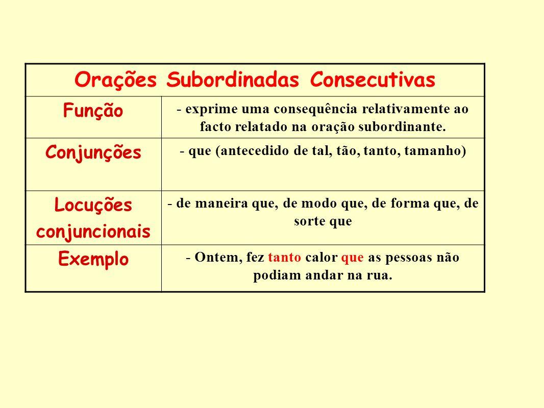 Orações Subordinadas Consecutivas Função - exprime uma consequência relativamente ao facto relatado na oração subordinante. Conjunções - que (antecedi