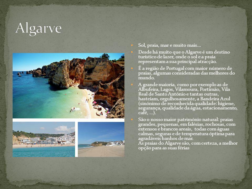 Sol, praia, mar e muito mais... Desde há muito que o Algarve é um destino turístico de lazer, onde o sol e a praia representam a sua principal atracçã