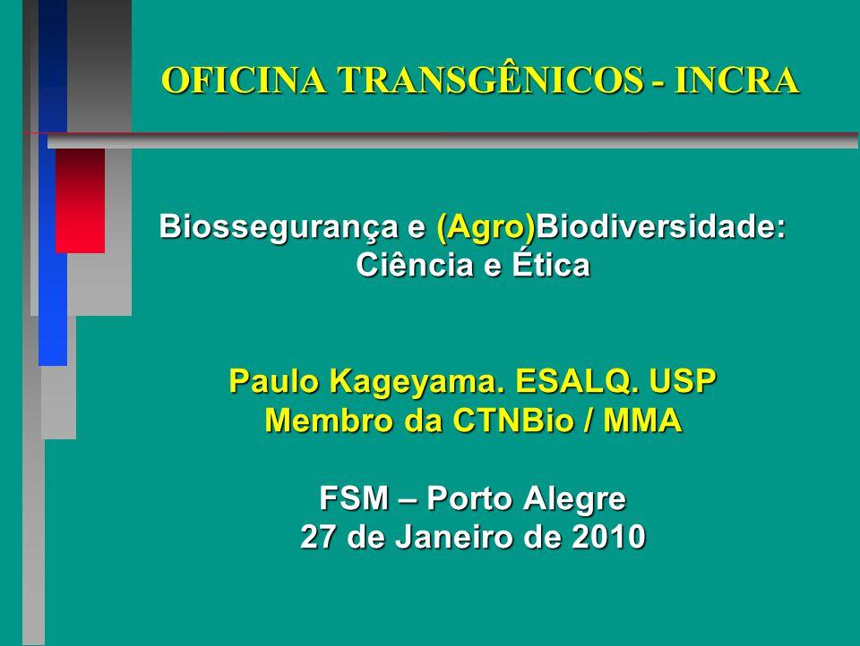 OFICINA TRANSGÊNICOS - INCRA Biossegurança e (Agro)Biodiversidade: Ciência e Ética Paulo Kageyama.