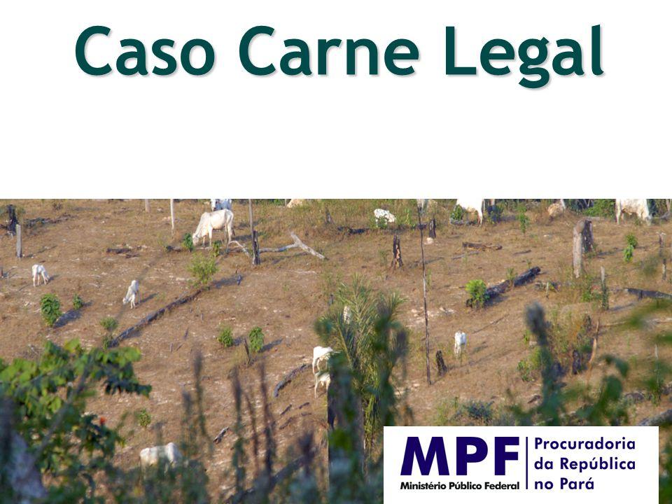 Caso Carne Legal / Acordos com Municípios 67 municípios paraenses Entre o final de 2010 e início de 2011, o MPF assinou acordos com 67 municípios paraenses.