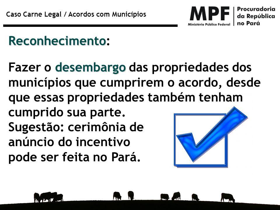 Caso Carne Legal / Acordos com Municípios Reconhecimento Reconhecimento: desembargo Fazer o desembargo das propriedades dos municípios que cumprirem o