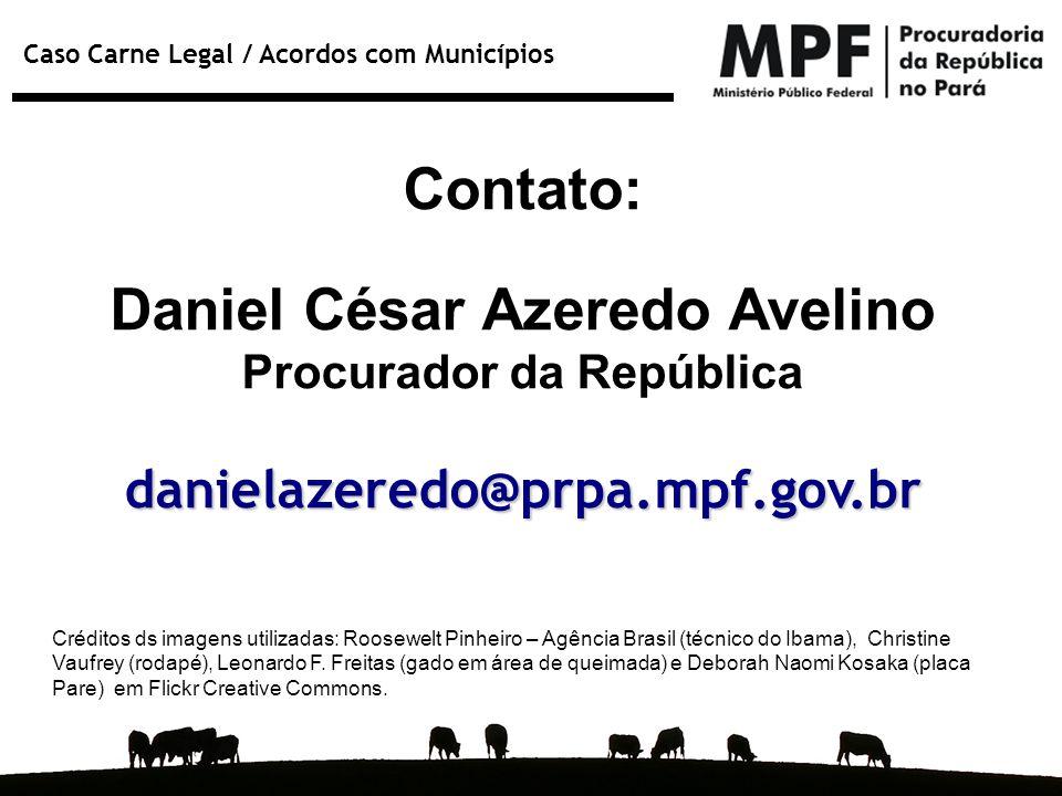 Caso Carne Legal / Acordos com Municípios Contato: Daniel César Azeredo Avelino Procurador da Repúblicadanielazeredo@prpa.mpf.gov.br Créditos ds image