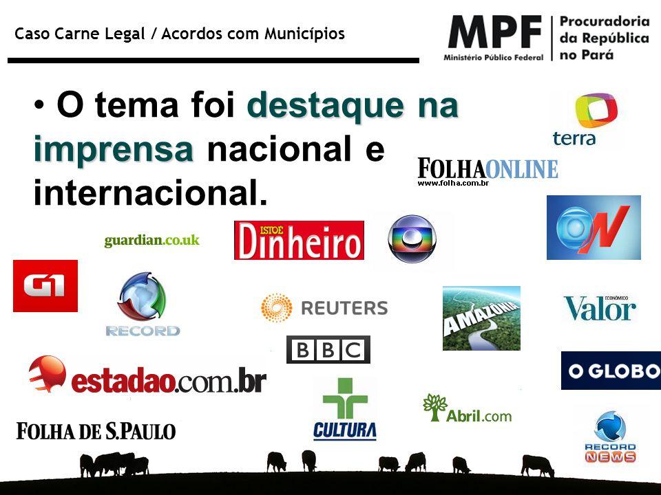 Caso Carne Legal / Acordos com Municípios destaque na imprensa O tema foi destaque na imprensa nacional e internacional.