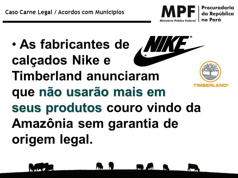 Caso Carne Legal / Acordos com Municípios As fabricantes de calçados Nike e Timberland anunciaram não usarão mais em que não usarão mais em seus produ