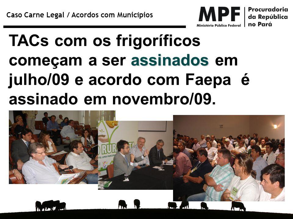 Caso Carne Legal / Acordos com Municípios assinados TACs com os frigoríficos começam a ser assinados em julho/09 e acordo com Faepa é assinado em nove