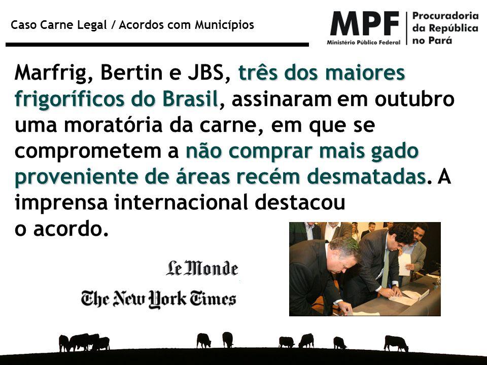 Caso Carne Legal / Acordos com Municípios três dos maiores frigoríficos do Brasil não comprar mais gado proveniente de áreas recém desmatadas Marfrig,
