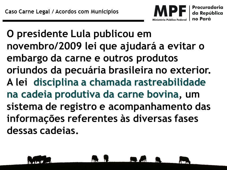 Caso Carne Legal / Acordos com Municípios disciplina a chamada rastreabilidade na cadeia produtiva da carne bovina O presidente Lula publicou em novem