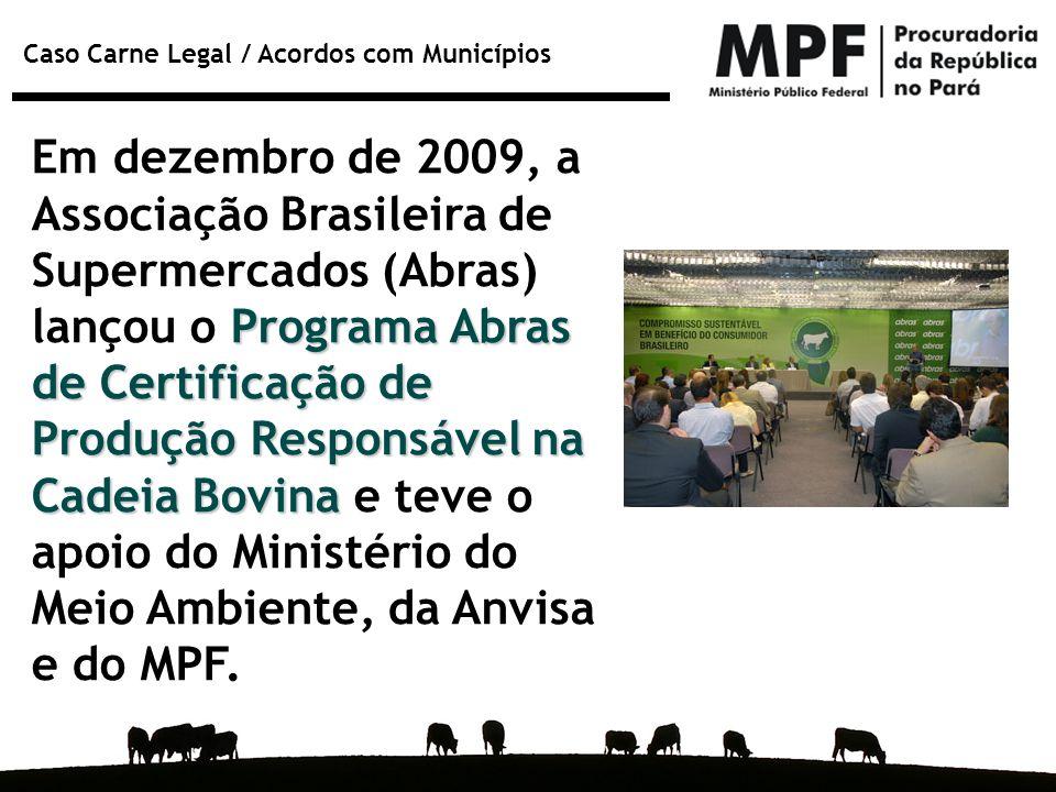 Caso Carne Legal / Acordos com Municípios Programa Abras de Certificação de Produção Responsável na Cadeia Bovina Em dezembro de 2009, a Associação Br