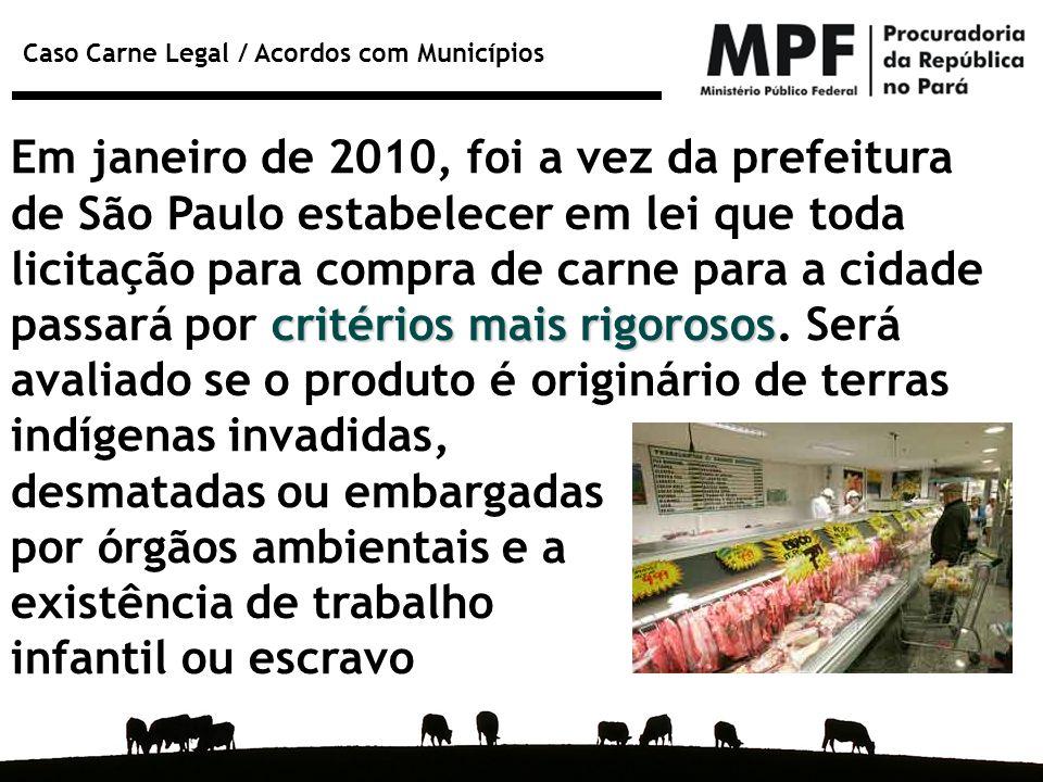 Caso Carne Legal / Acordos com Municípios critérios mais rigorosos Em janeiro de 2010, foi a vez da prefeitura de São Paulo estabelecer em lei que tod