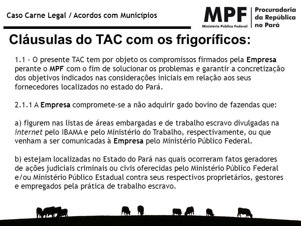 Caso Carne Legal / Acordos com Municípios Cláusulas do TAC com os frigoríficos: 1.1 - O presente TAC tem por objeto os compromissos firmados pela Empr