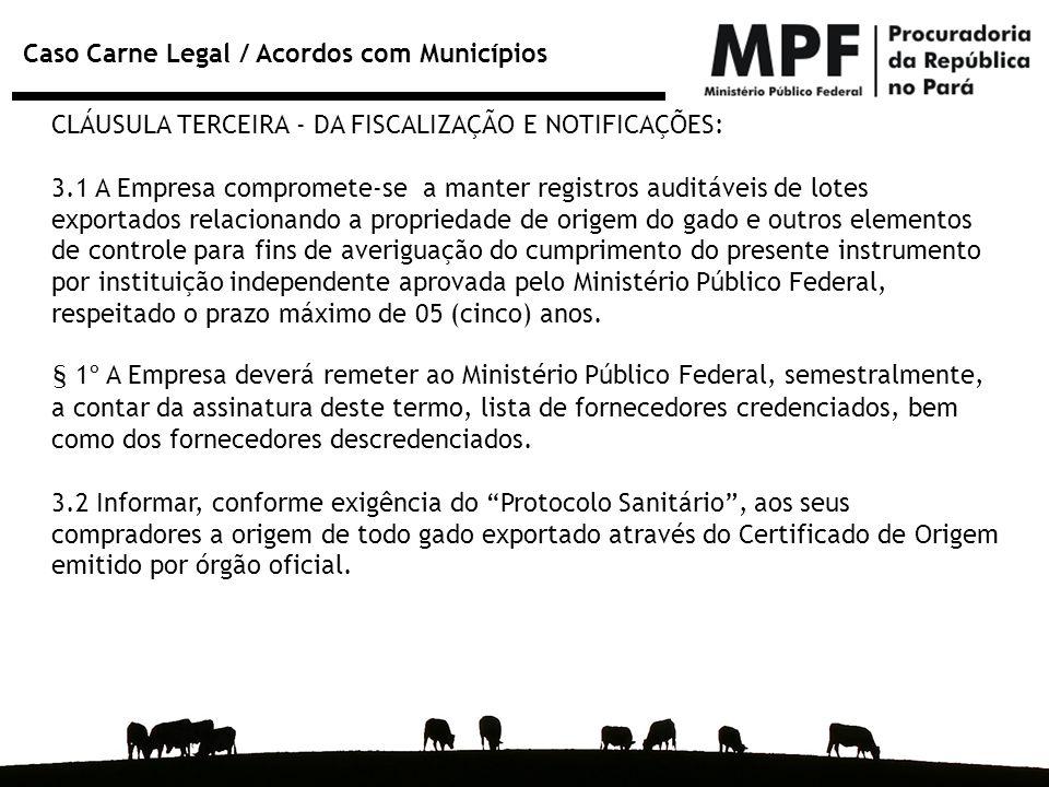 Caso Carne Legal / Acordos com Municípios CLÁUSULA TERCEIRA - DA FISCALIZAÇÃO E NOTIFICAÇÕES: 3.1 A Empresa compromete-se a manter registros auditávei