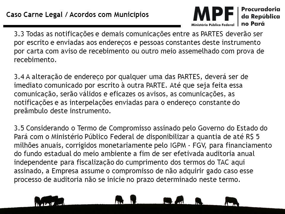 Caso Carne Legal / Acordos com Municípios 3.3 Todas as notificações e demais comunicações entre as PARTES deverão ser por escrito e enviadas aos ender