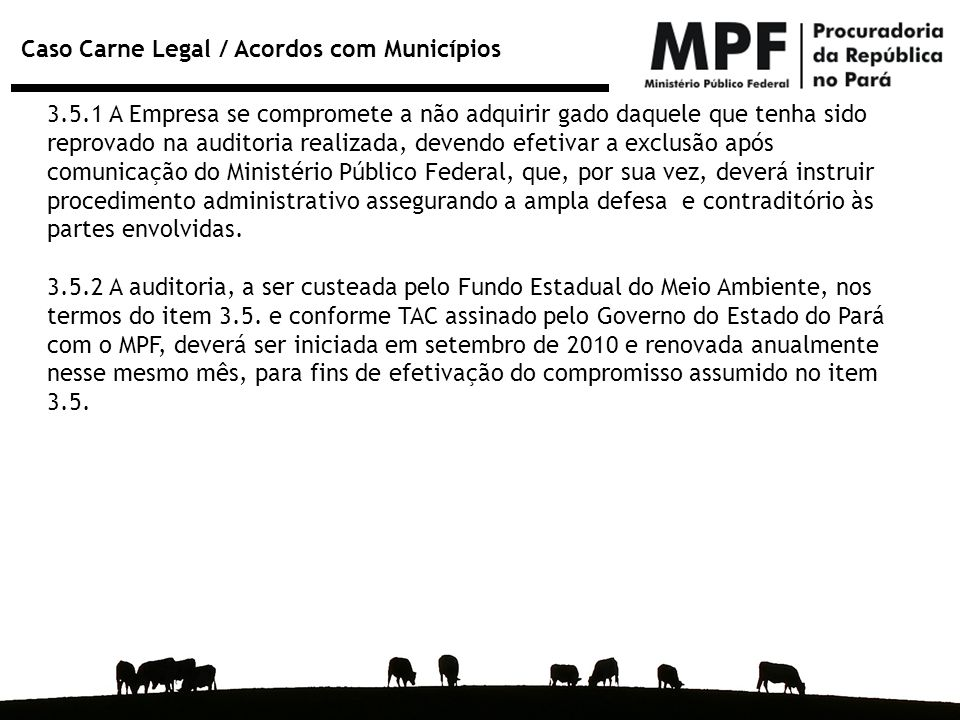 Caso Carne Legal / Acordos com Municípios 3.5.1 A Empresa se compromete a não adquirir gado daquele que tenha sido reprovado na auditoria realizada, d
