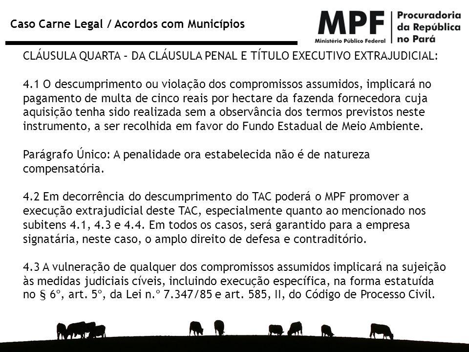 Caso Carne Legal / Acordos com Municípios CLÁUSULA QUARTA – DA CLÁUSULA PENAL E TÍTULO EXECUTIVO EXTRAJUDICIAL: 4.1 O descumprimento ou violação dos c