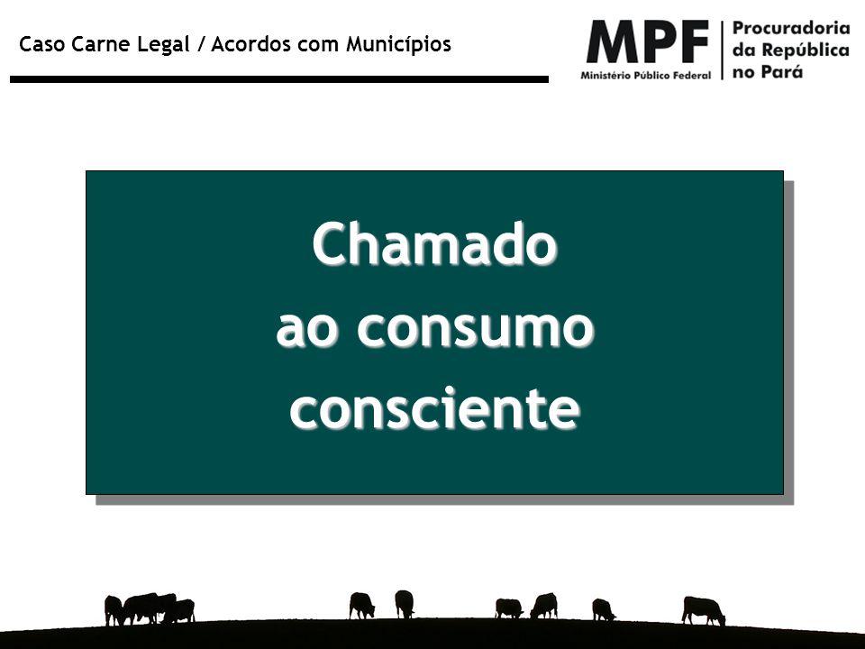 Caso Carne Legal / Acordos com Municípios Chamado ao consumo consciente