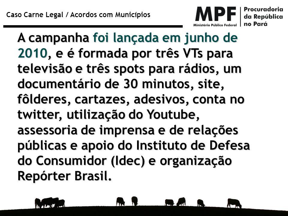 Caso Carne Legal / Acordos com Municípios A campanha foi lançada em junho de 2010, e é formada por três VTs para televisão e três spots para rádios, u