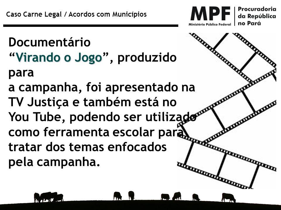 """Caso Carne Legal / Acordos com Municípios Documentário Virando o Jogo """"Virando o Jogo"""", produzido para a campanha, foi apresentado na TV Justiça e tam"""
