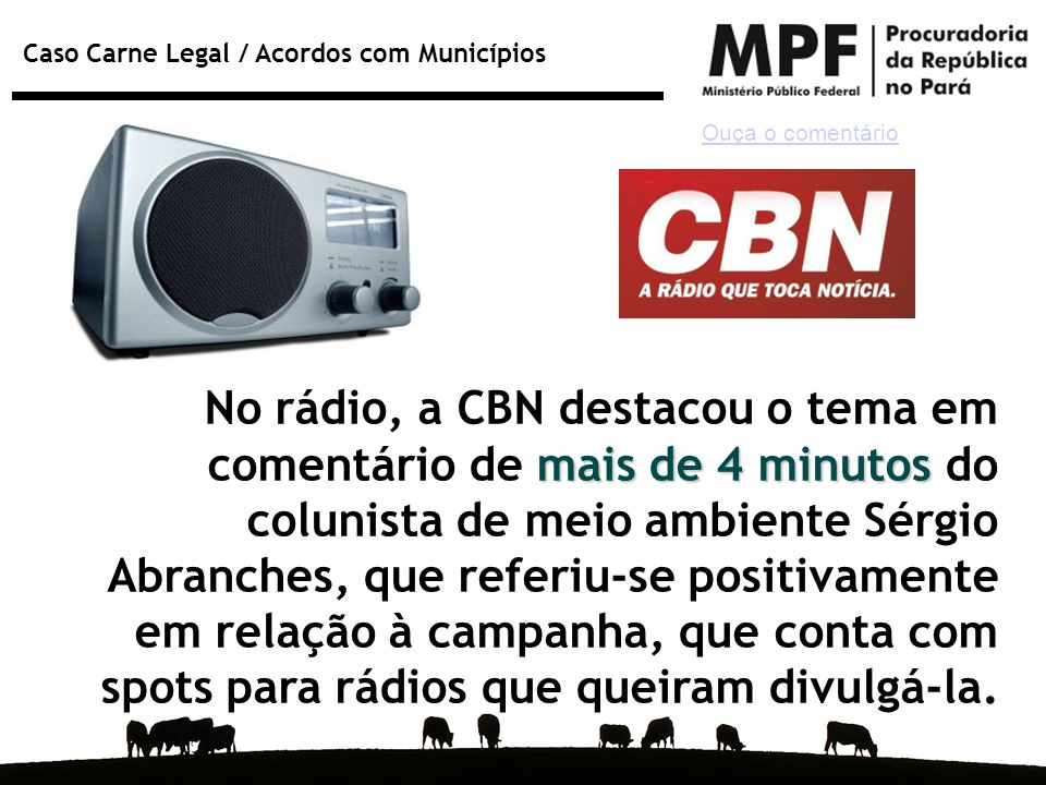 Caso Carne Legal / Acordos com Municípios mais de 4 minutos No rádio, a CBN destacou o tema em comentário de mais de 4 minutos do colunista de meio am