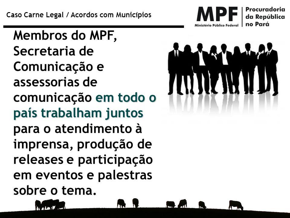 Caso Carne Legal / Acordos com Municípios em todo o país trabalham juntos Membros do MPF, Secretaria de Comunicação e assessorias de comunicação em to
