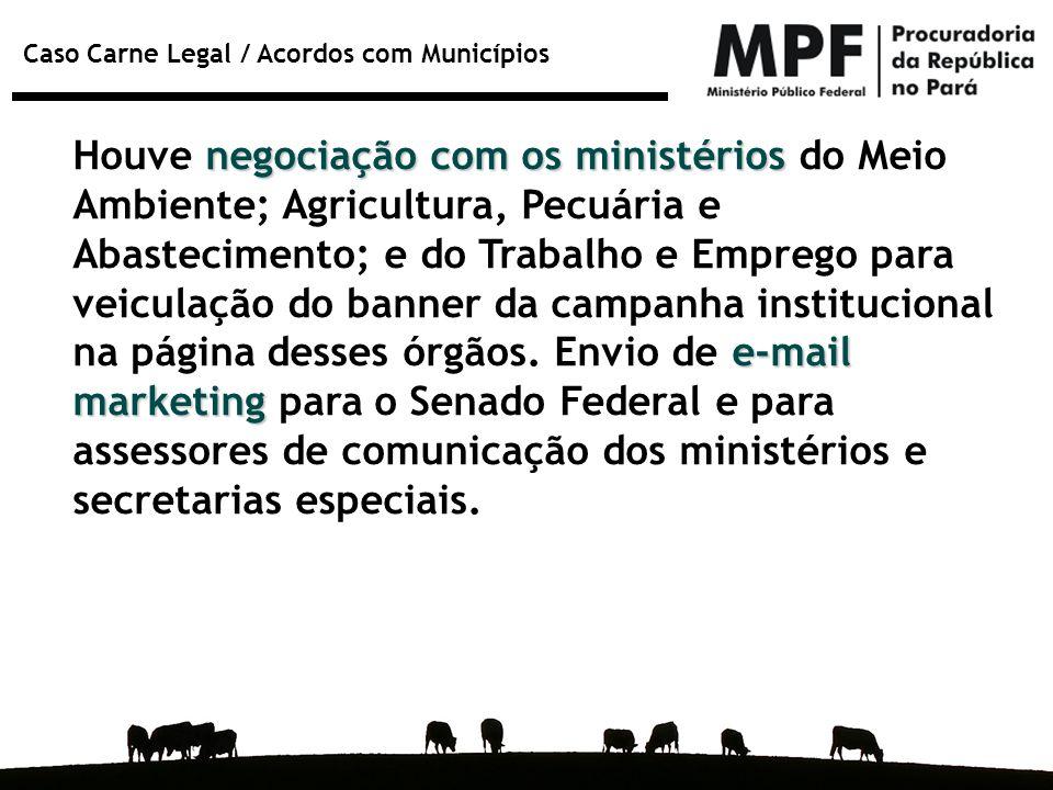 Caso Carne Legal / Acordos com Municípios negociação com os ministérios e-mail marketing Houve negociação com os ministérios do Meio Ambiente; Agricul