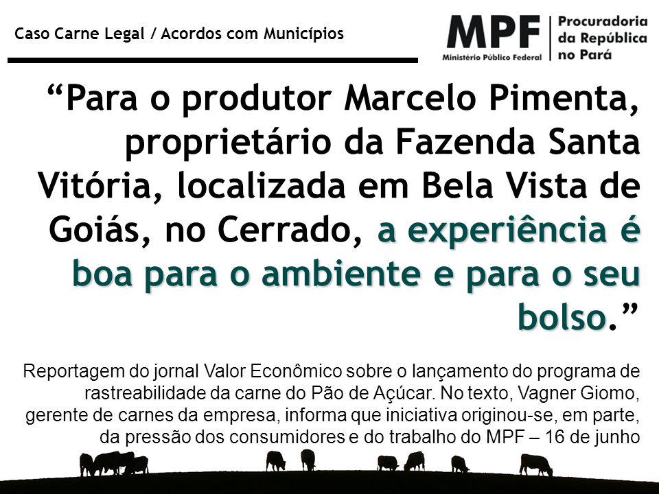 """Caso Carne Legal / Acordos com Municípios a experiência é boa para o ambiente e para o seu bolso """"Para o produtor Marcelo Pimenta, proprietário da Faz"""