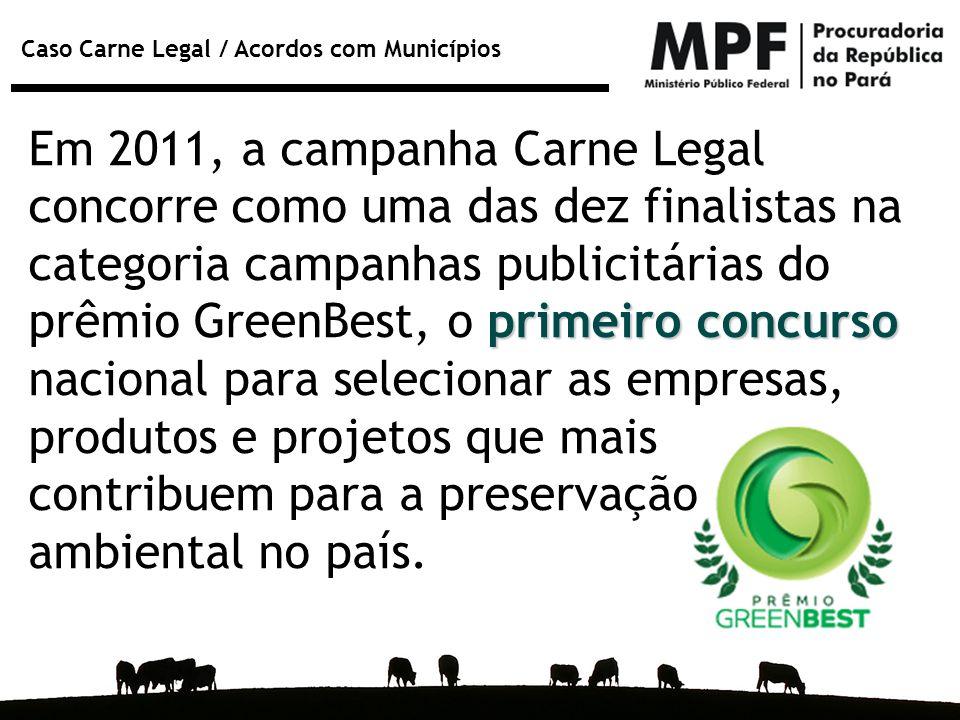 primeiro concurso Em 2011, a campanha Carne Legal concorre como uma das dez finalistas na categoria campanhas publicitárias do prêmio GreenBest, o pri