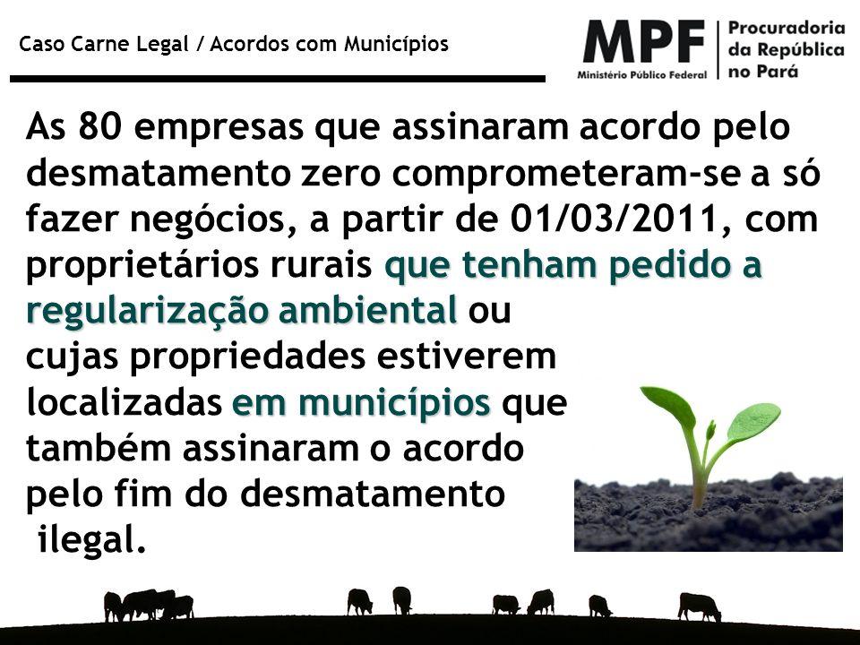 Caso Carne Legal / Acordos com Municípios que tenham pedido a regularização ambiental As 80 empresas que assinaram acordo pelo desmatamento zero compr