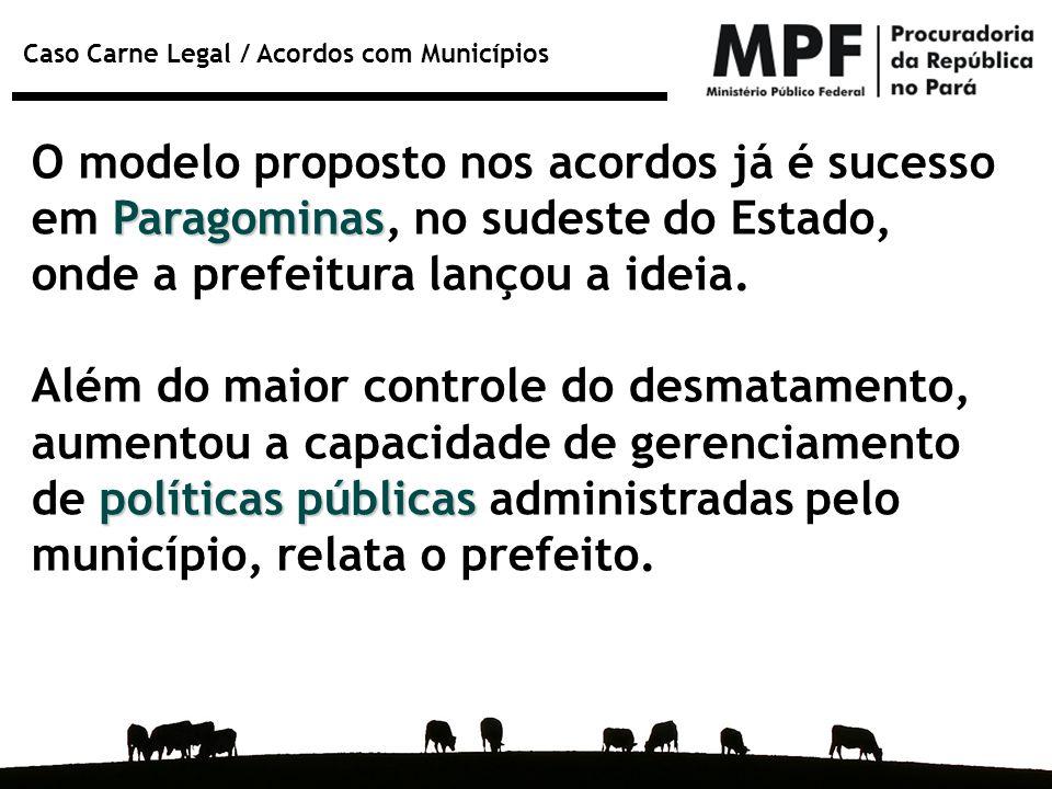 Caso Carne Legal / Acordos com Municípios Paragominas O modelo proposto nos acordos já é sucesso em Paragominas, no sudeste do Estado, onde a prefeitu